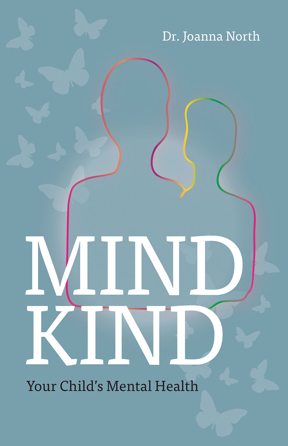 Mind Kind - Your Child's Mental Health by Dr Joanna North
